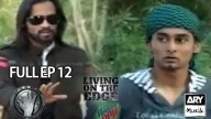 LIVING ON THE EDGE | 'Full Episode 12′ | ARY Musik