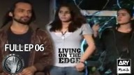 LIVING ON THE EDGE | 'Full Episode 06′ | ARY Musik